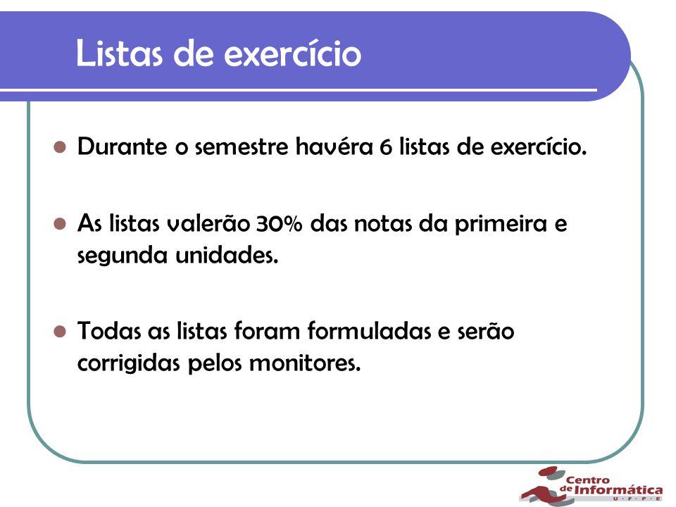 Listas de exercício Durante o semestre havéra 6 listas de exercício.