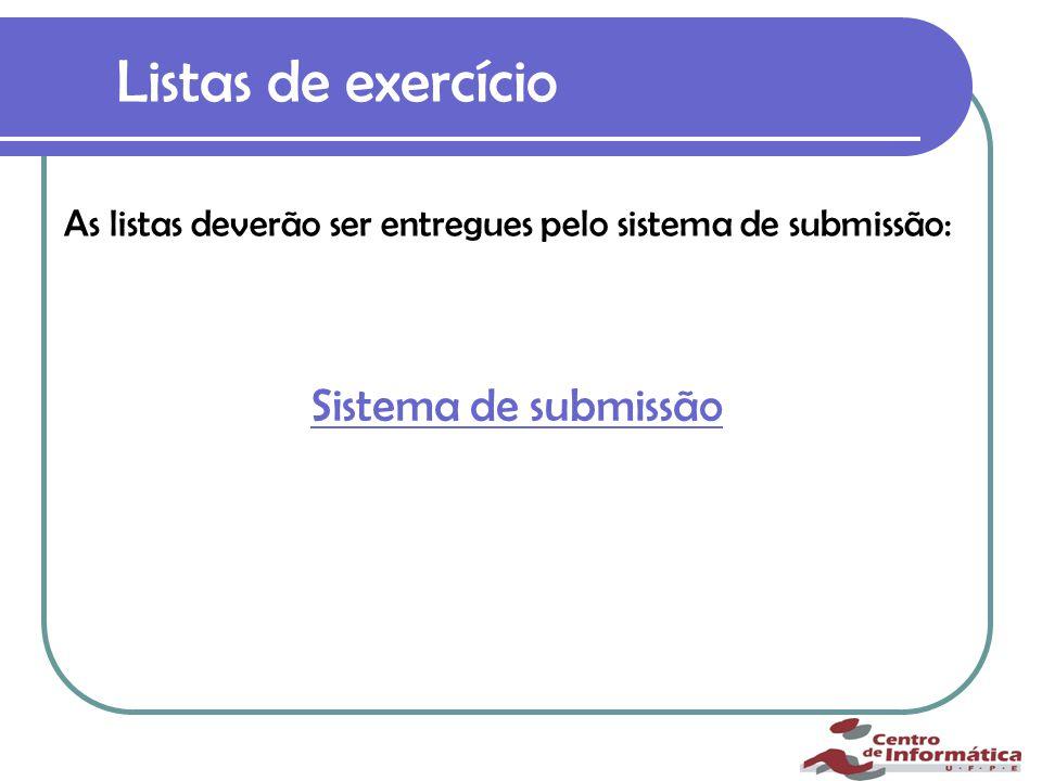 Listas de exercício As listas deverão ser entregues pelo sistema de submissão: Sistema de submissão