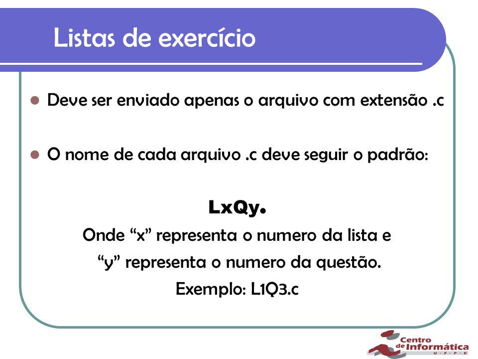 Listas de exercício Deve ser enviado apenas o arquivo com extensão.c O nome de cada arquivo.c deve seguir o padrão: LxQy.