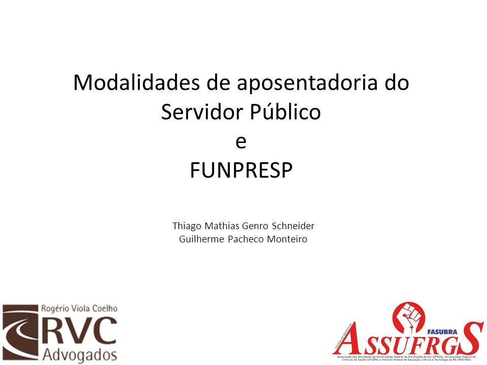 Modalidades de aposentadoria do Servidor Público e FUNPRESP Thiago Mathias Genro Schneider Guilherme Pacheco Monteiro
