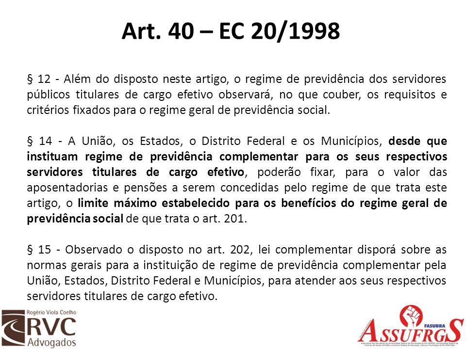 Art. 40 – EC 20/1998 § 12 - Além do disposto neste artigo, o regime de previdência dos servidores públicos titulares de cargo efetivo observará, no qu