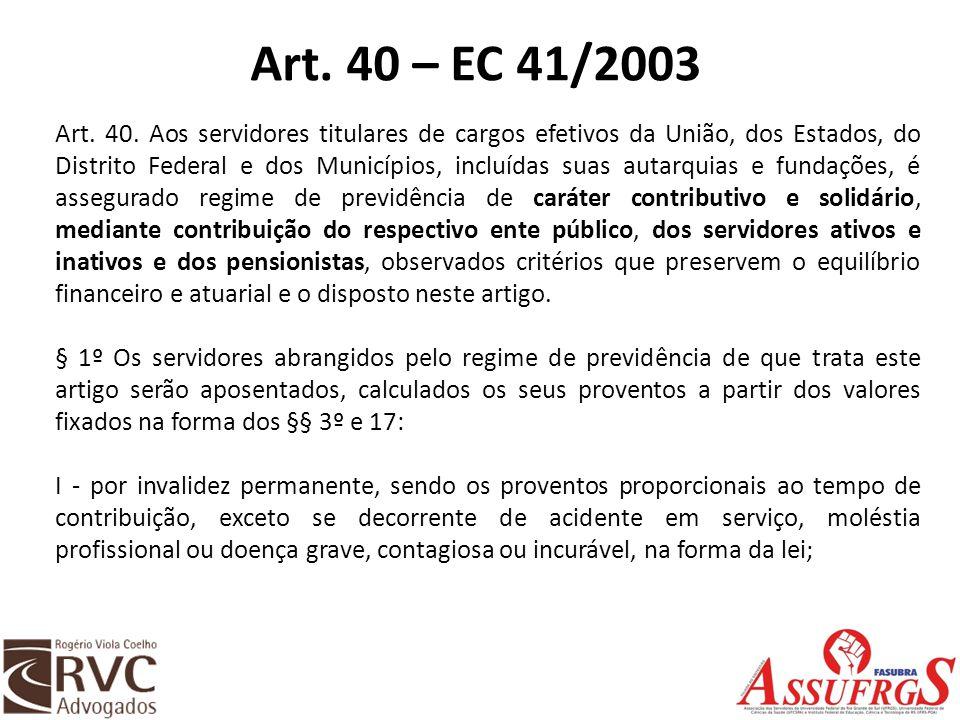 Art. 40 – EC 41/2003 Art. 40. Aos servidores titulares de cargos efetivos da União, dos Estados, do Distrito Federal e dos Municípios, incluídas suas