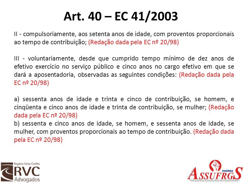 Art. 40 – EC 41/2003 II - compulsoriamente, aos setenta anos de idade, com proventos proporcionais ao tempo de contribuição; (Redação dada pela EC nº