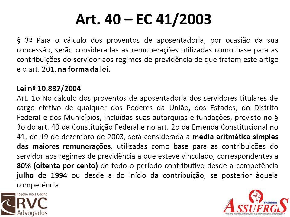 Art. 40 – EC 41/2003 § 3º Para o cálculo dos proventos de aposentadoria, por ocasião da sua concessão, serão consideradas as remunerações utilizadas c