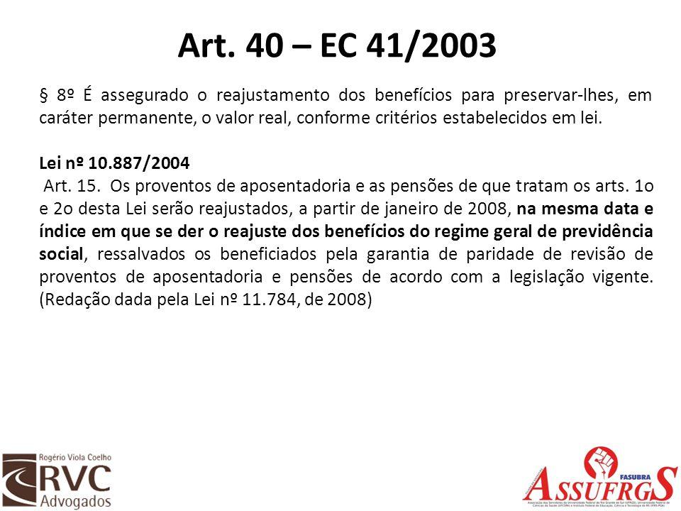 Art. 40 – EC 41/2003 § 8º É assegurado o reajustamento dos benefícios para preservar-lhes, em caráter permanente, o valor real, conforme critérios est