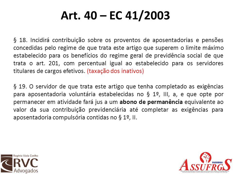 Art. 40 – EC 41/2003 § 18. Incidirá contribuição sobre os proventos de aposentadorias e pensões concedidas pelo regime de que trata este artigo que su