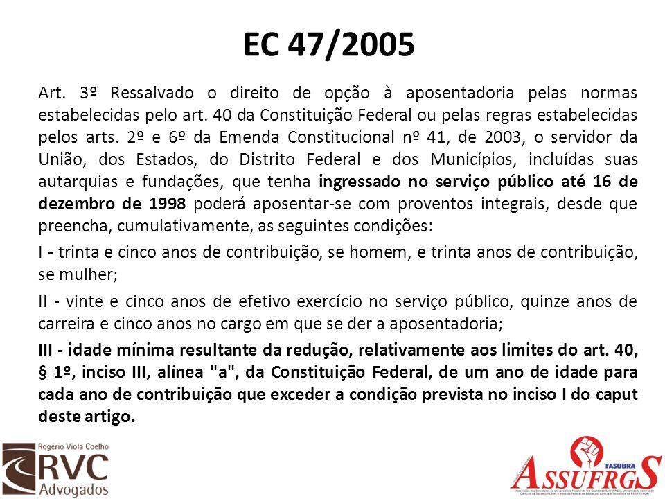 EC 47/2005 Art. 3º Ressalvado o direito de opção à aposentadoria pelas normas estabelecidas pelo art. 40 da Constituição Federal ou pelas regras estab