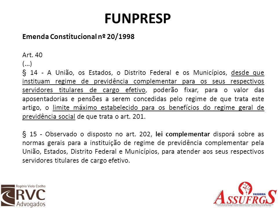 FUNPRESP Emenda Constitucional nº 20/1998 Art. 40 (...) § 14 - A União, os Estados, o Distrito Federal e os Municípios, desde que instituam regime de