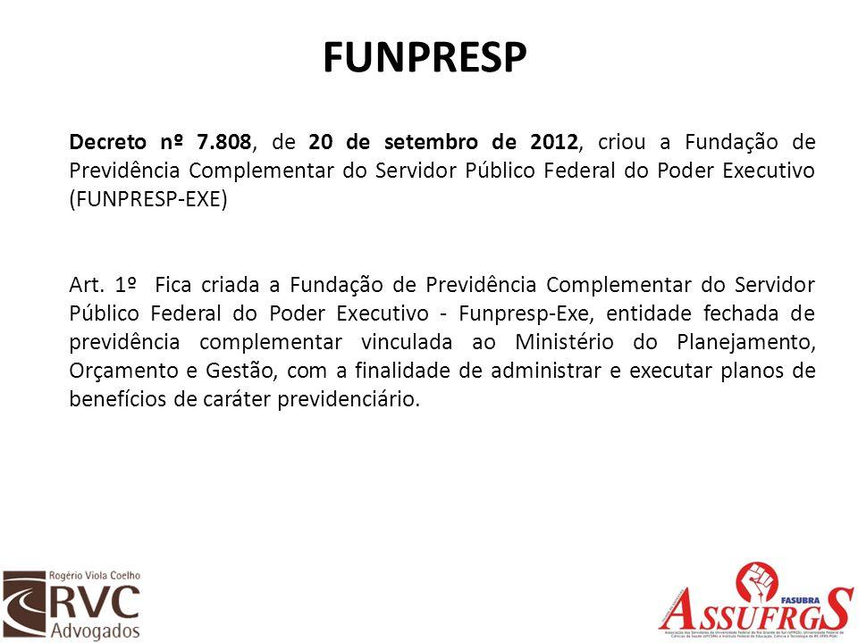 FUNPRESP Decreto nº 7.808, de 20 de setembro de 2012, criou a Fundação de Previdência Complementar do Servidor Público Federal do Poder Executivo (FUN