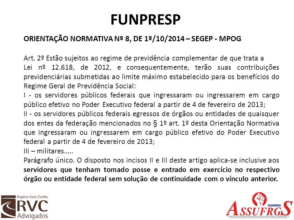 FUNPRESP ORIENTAÇÃO NORMATIVA Nº 8, DE 1º/10/2014 – SEGEP - MPOG Art. 2º Estão sujeitos ao regime de previdência complementar de que trata a Lei nº 12