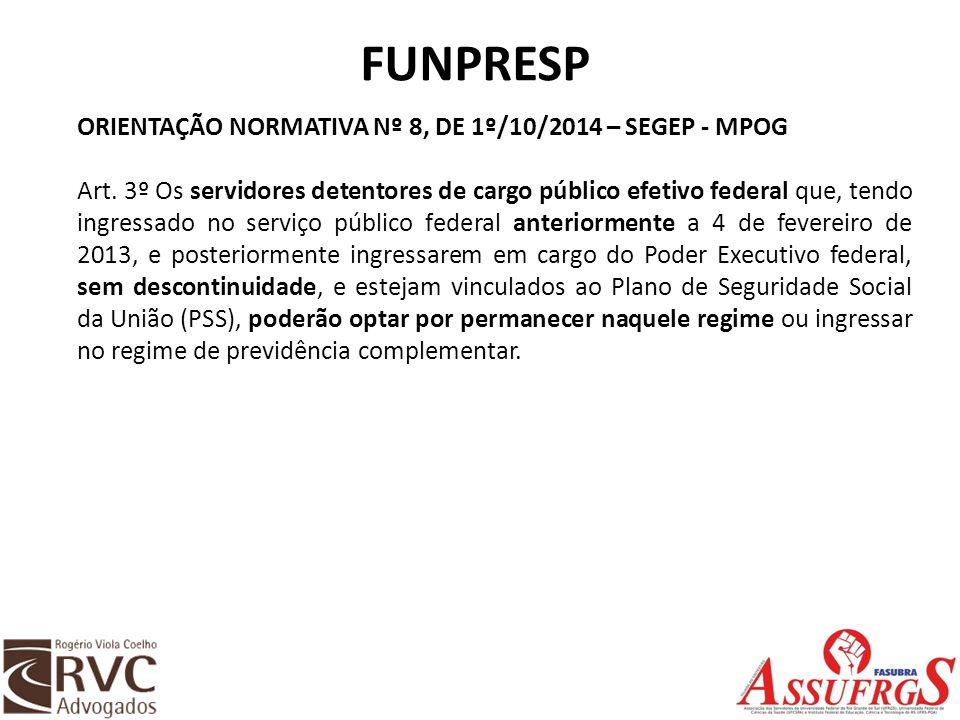 FUNPRESP ORIENTAÇÃO NORMATIVA Nº 8, DE 1º/10/2014 – SEGEP - MPOG Art. 3º Os servidores detentores de cargo público efetivo federal que, tendo ingressa