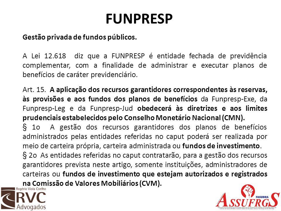 FUNPRESP Gestão privada de fundos públicos. A Lei 12.618 diz que a FUNPRESP é entidade fechada de previdência complementar, com a finalidade de admini