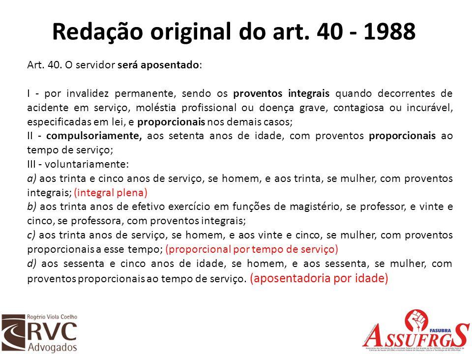 Redação original do art. 40 - 1988 Art. 40. O servidor será aposentado: I - por invalidez permanente, sendo os proventos integrais quando decorrentes