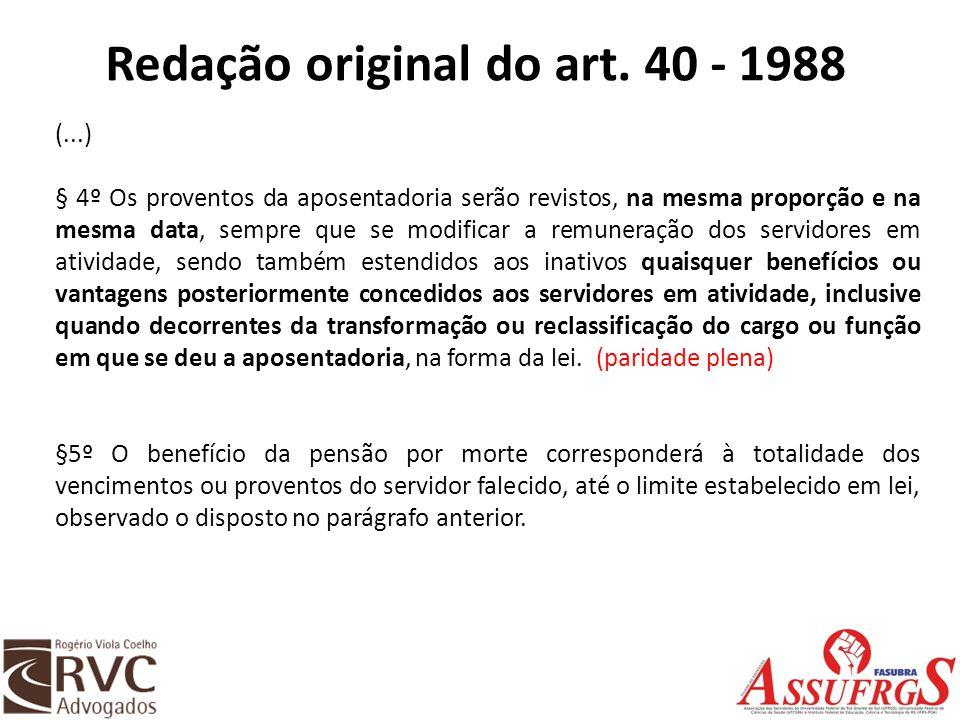 Redação original do art. 40 - 1988 (...) § 4º Os proventos da aposentadoria serão revistos, na mesma proporção e na mesma data, sempre que se modifica
