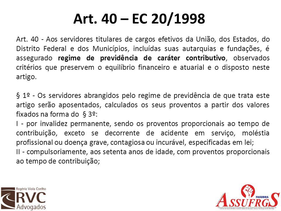 Art. 40 – EC 20/1998 Art. 40 - Aos servidores titulares de cargos efetivos da União, dos Estados, do Distrito Federal e dos Municípios, incluídas suas