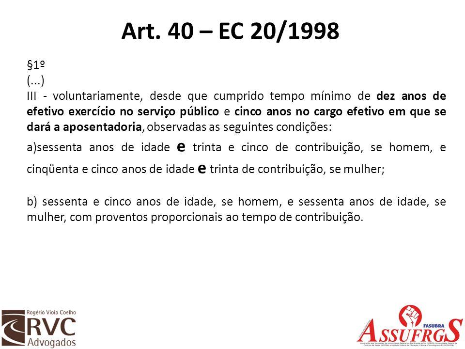 Art. 40 – EC 20/1998 §1º (...) III - voluntariamente, desde que cumprido tempo mínimo de dez anos de efetivo exercício no serviço público e cinco anos