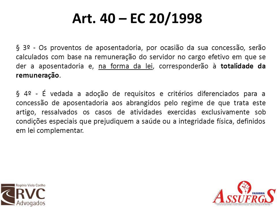 Art. 40 – EC 20/1998 § 3º - Os proventos de aposentadoria, por ocasião da sua concessão, serão calculados com base na remuneração do servidor no cargo