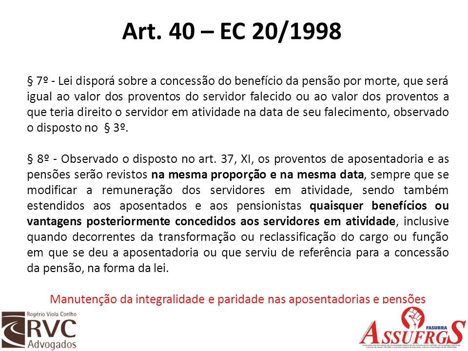 Art. 40 – EC 20/1998 § 7º - Lei disporá sobre a concessão do benefício da pensão por morte, que será igual ao valor dos proventos do servidor falecido
