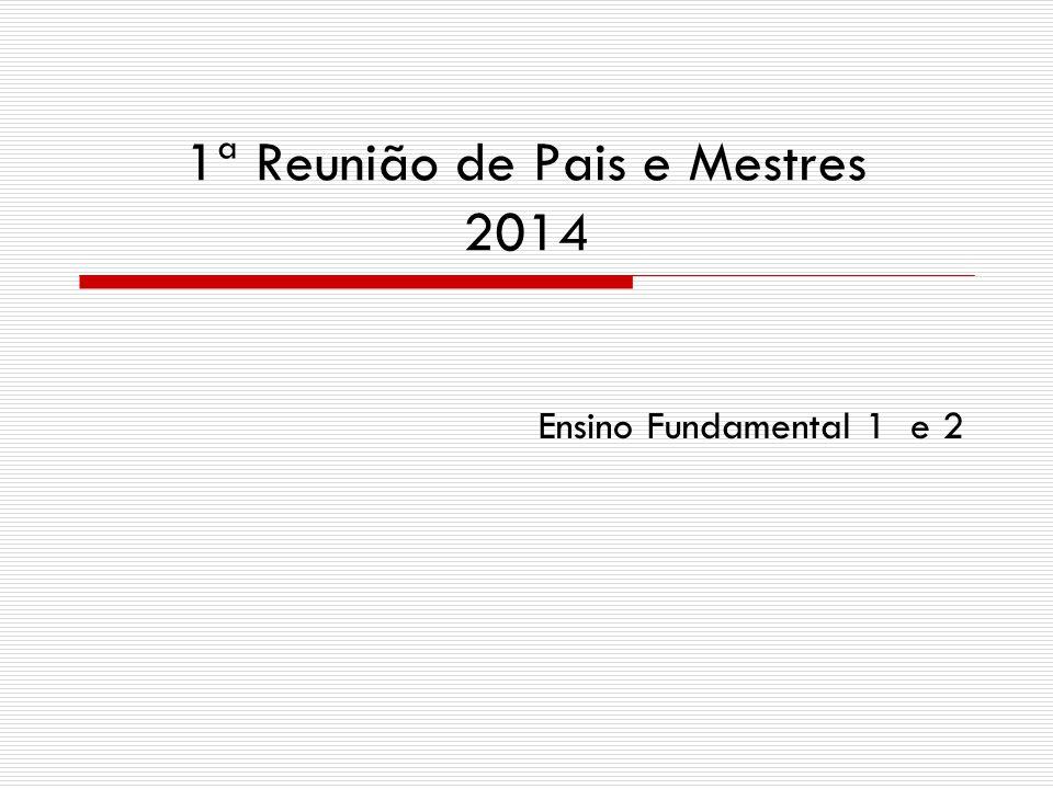 1ª Reunião de Pais e Mestres 2014 Ensino Fundamental 1 e 2