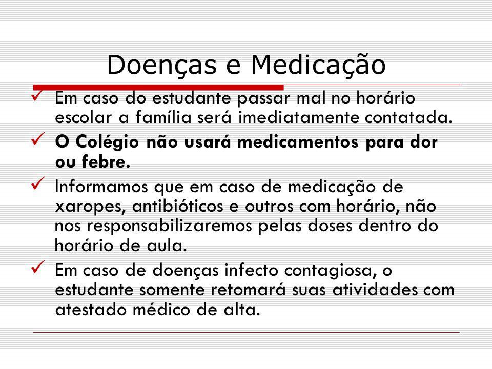Doenças e Medicação Em caso do estudante passar mal no horário escolar a família será imediatamente contatada. O Colégio não usará medicamentos para d