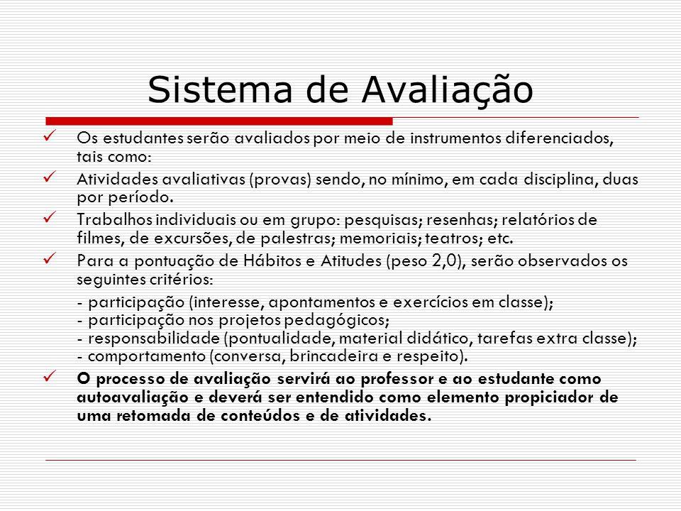 Sistema de Avaliação Os estudantes serão avaliados por meio de instrumentos diferenciados, tais como: Atividades avaliativas (provas) sendo, no mínimo