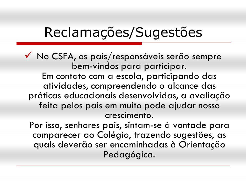Reclamações/Sugestões No CSFA, os pais/responsáveis serão sempre bem-vindos para participar. Em contato com a escola, participando das atividades, com
