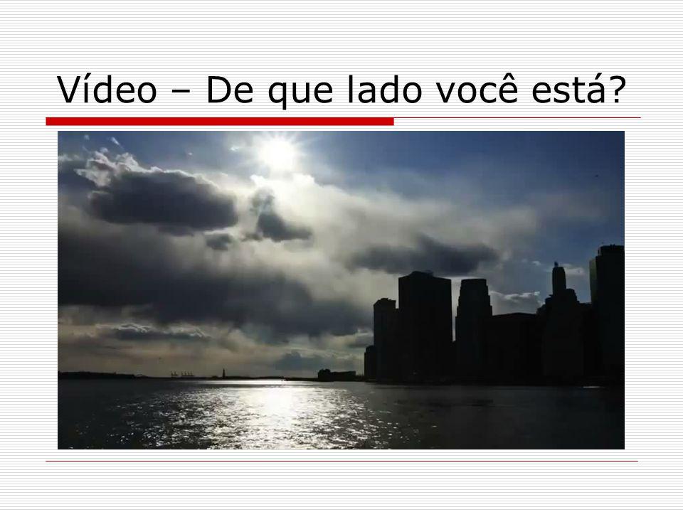 Vídeo – De que lado você está?