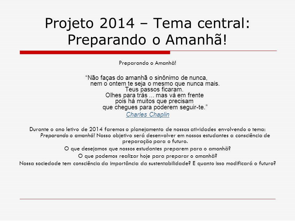 """Projeto 2014 – Tema central: Preparando o Amanhã! Preparando o Amanhã! """"Não faças do amanhã o sinônimo de nunca, nem o ontem te seja o mesmo que nunca"""