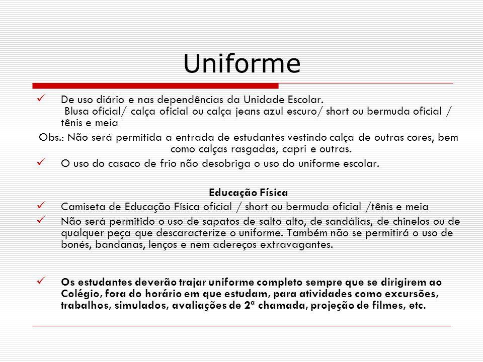 Uniforme De uso diário e nas dependências da Unidade Escolar. Blusa oficial/ calça oficial ou calça jeans azul escuro/ short ou bermuda oficial / têni