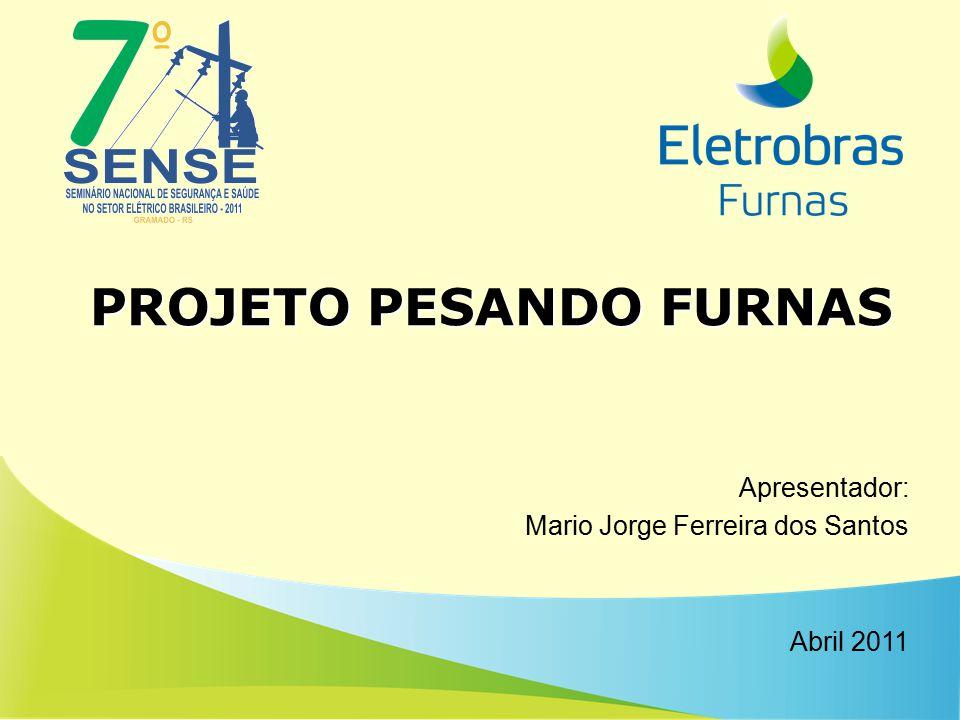 PROJETO PESANDO FURNAS Apresentador: Mario Jorge Ferreira dos Santos Abril 2011