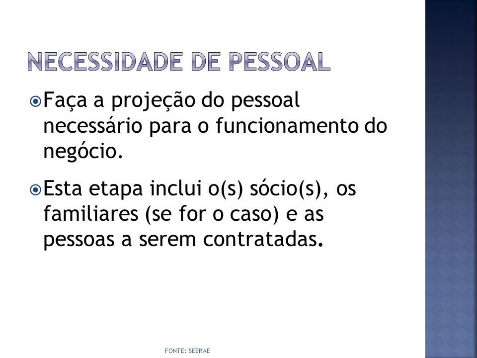  Faça a projeção do pessoal necessário para o funcionamento do negócio.  Esta etapa inclui o(s) sócio(s), os familiares (se for o caso) e as pessoas