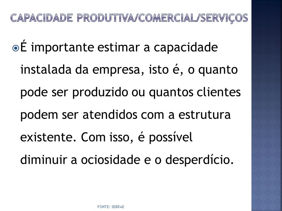  É importante estimar a capacidade instalada da empresa, isto é, o quanto pode ser produzido ou quantos clientes podem ser atendidos com a estrutura