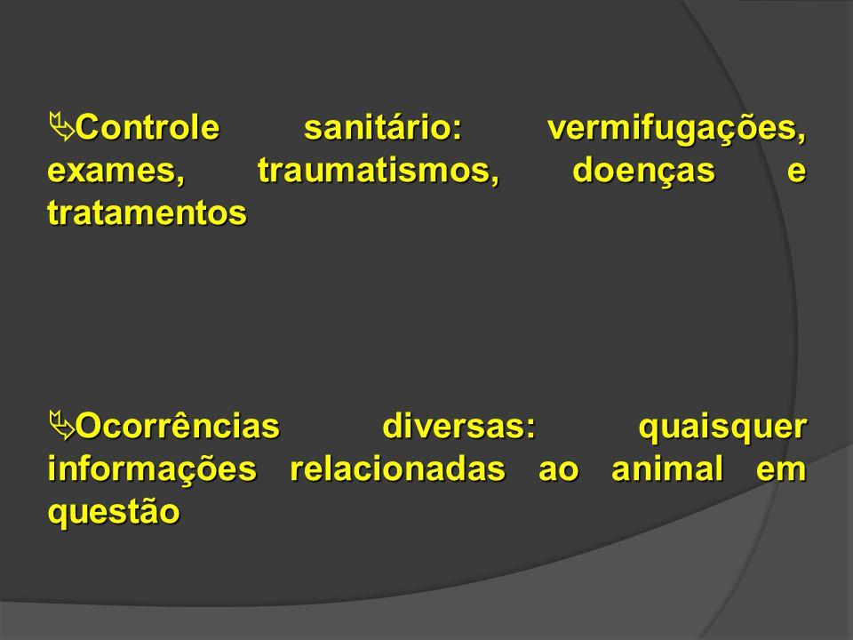 Controle sanitário: vermifugações, exames, traumatismos, doenças e tratamentos  Controle sanitário: vermifugações, exames, traumatismos, doenças e tr