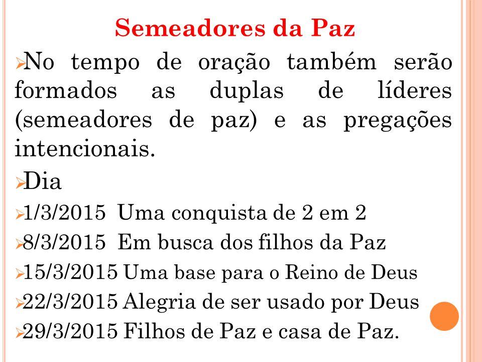S emeadores da Paz NNo tempo de oração também serão formados as duplas de líderes (semeadores de paz) e as pregações intencionais. DDia 11/3/201