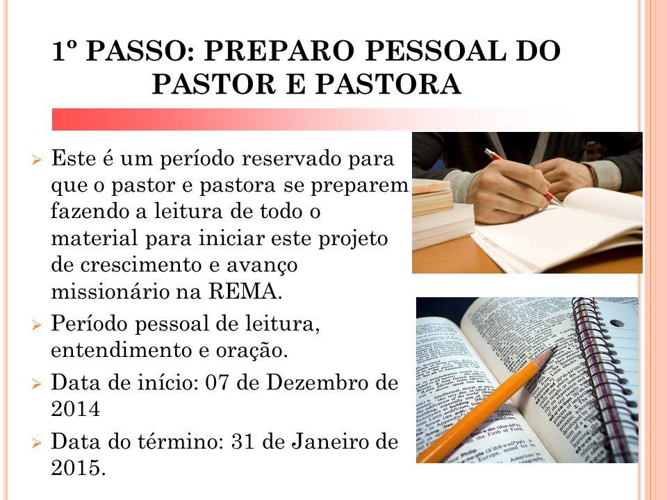 1º PASSO: PREPARO PESSOAL DO PASTOR E PASTORA  Este é um período reservado para que o pastor e pastora se preparem fazendo a leitura de todo o materi