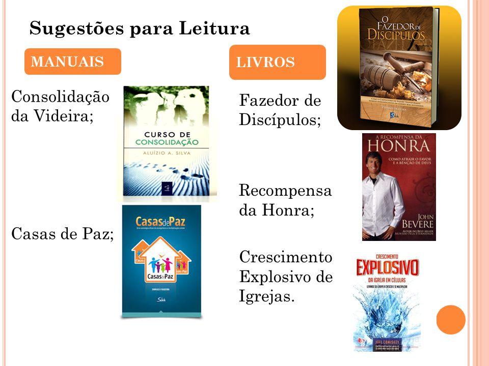 Sugestões para Leitura Consolidação da Videira; Casas de Paz; Fazedor de Discípulos; Recompensa da Honra; Crescimento Explosivo de Igrejas. MANUAIS LI