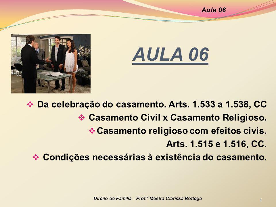 AULA 06  Da celebração do casamento. Arts. 1.533 a 1.538, CC  Casamento Civil x Casamento Religioso.  Casamento religioso com efeitos civis. Arts.