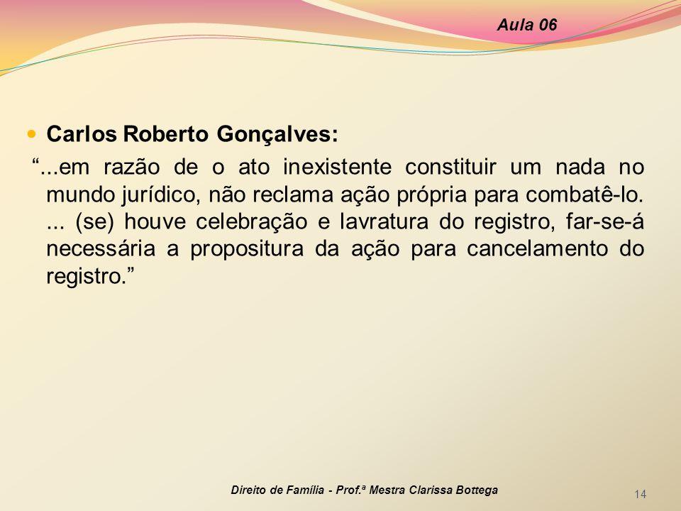 """Carlos Roberto Gonçalves: """"...em razão de o ato inexistente constituir um nada no mundo jurídico, não reclama ação própria para combatê-lo.... (se) ho"""