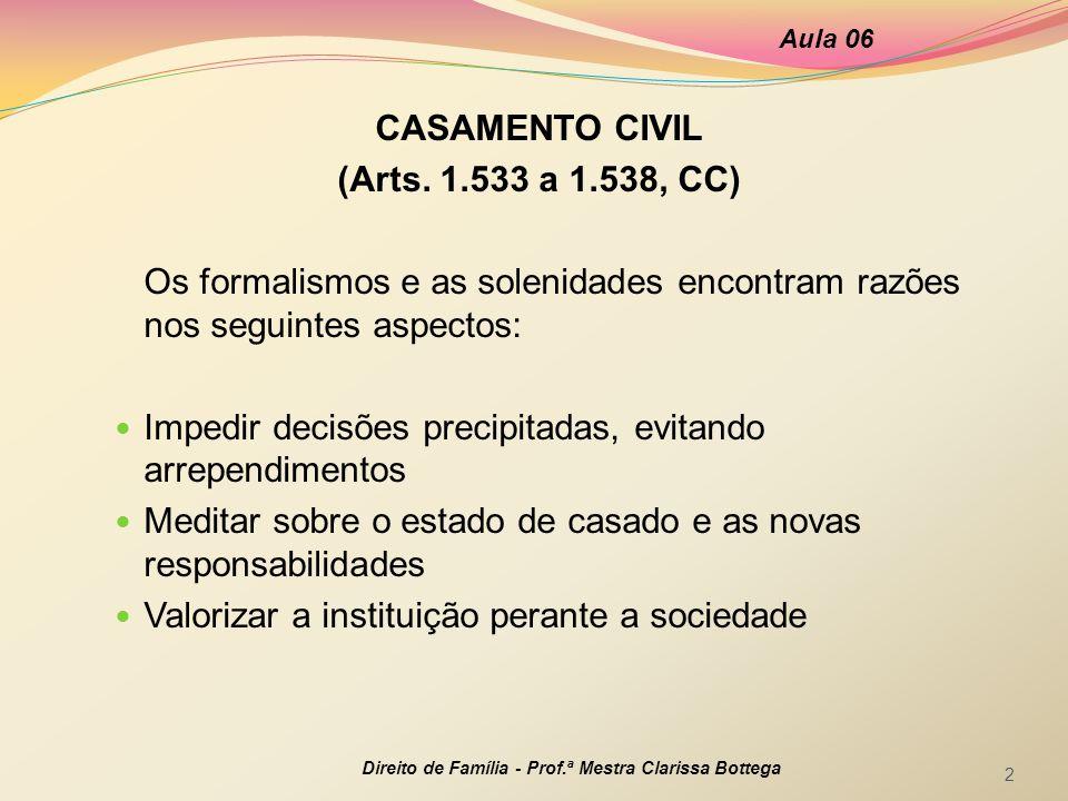 CASAMENTO CIVIL (Arts. 1.533 a 1.538, CC) Os formalismos e as solenidades encontram razões nos seguintes aspectos: Impedir decisões precipitadas, evit