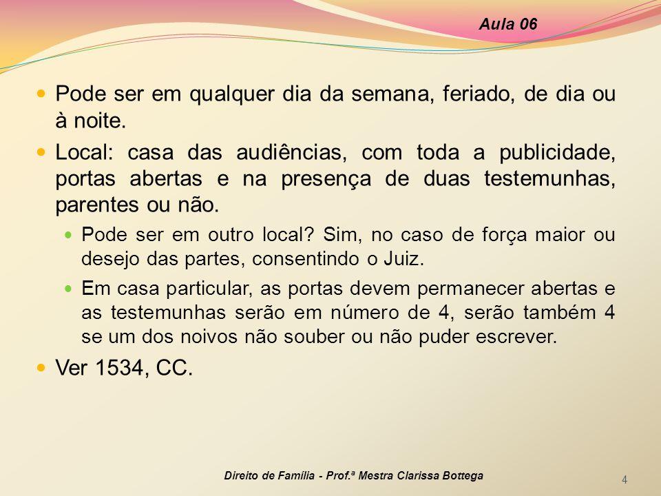 Aula 06 Direito de Família - Prof.ª Mestra Clarissa Bottega 15 Texto recomendado: Casamento.