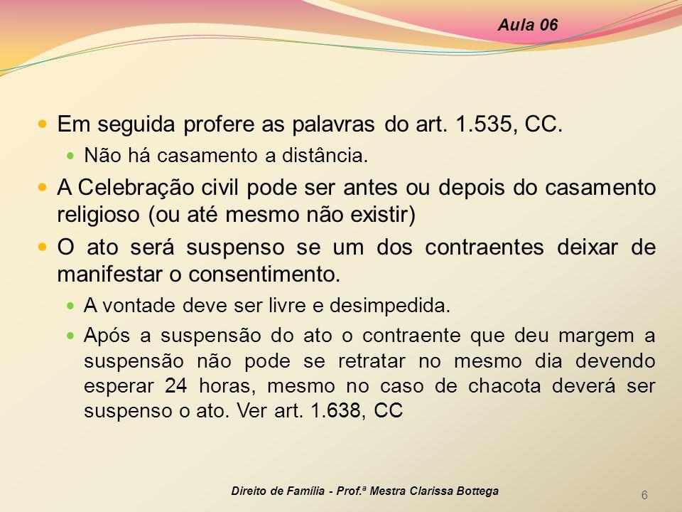 Em seguida profere as palavras do art. 1.535, CC. Não há casamento a distância. A Celebração civil pode ser antes ou depois do casamento religioso (ou