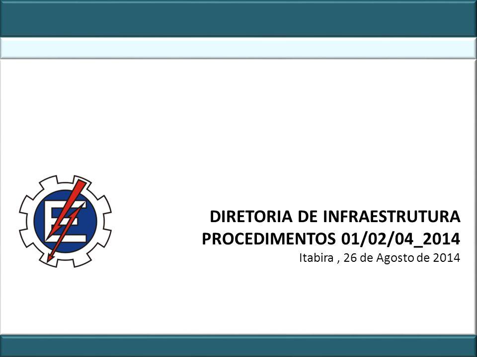 DIRETORIA DE INFRAESTRUTURA PROCEDIMENTOS 01/02/04_2014 Itabira, 26 de Agosto de 2014
