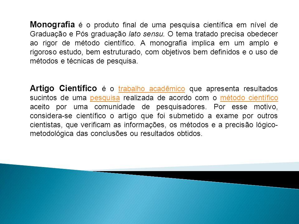 Monografia é o produto final de uma pesquisa científica em nível de Graduação e Pós graduação lato sensu. O tema tratado precisa obedecer ao rigor de