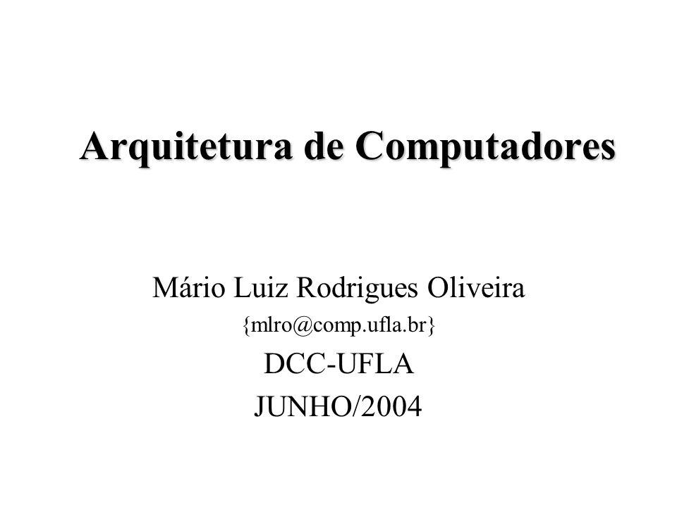 Arquitetura de Computadores Mário Luiz Rodrigues Oliveira {mlro@comp.ufla.br} DCC-UFLA JUNHO/2004