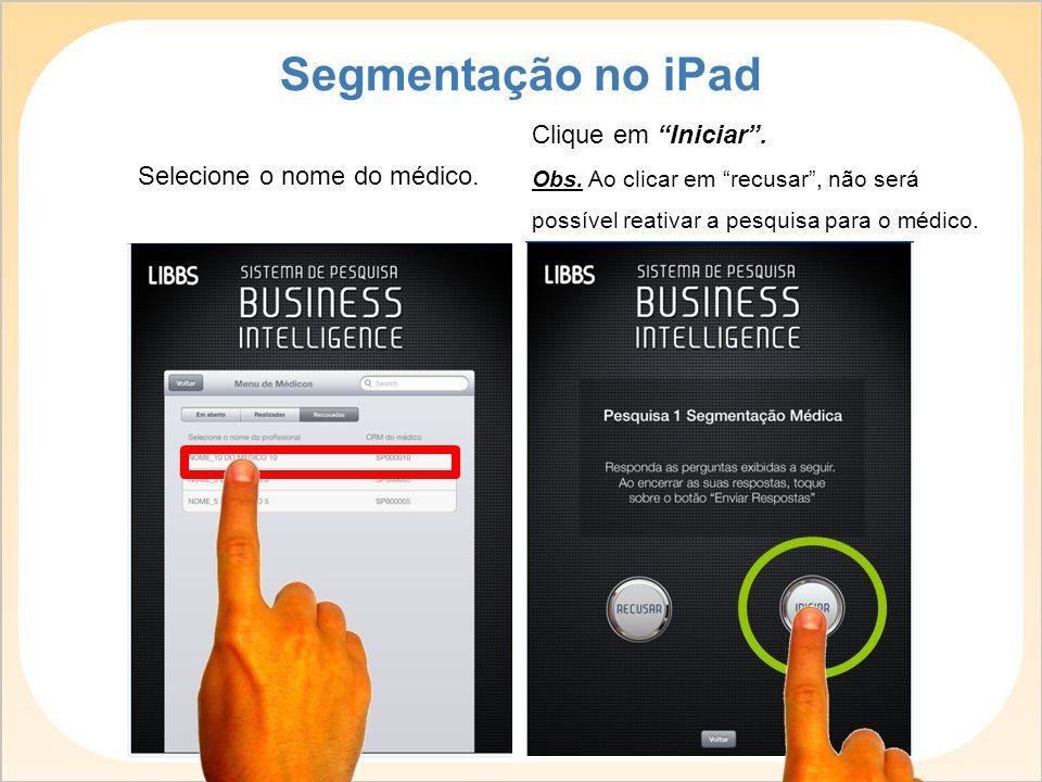 """Selecione o nome do médico. Segmentação no iPad Clique em """"Iniciar"""". Obs. Ao clicar em """"recusar"""", não será possível reativar a pesquisa para o médico."""
