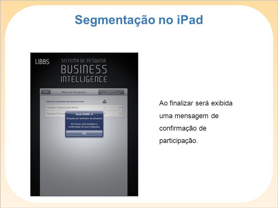 Ao finalizar será exibida uma mensagem de confirmação de participação. Segmentação no iPad
