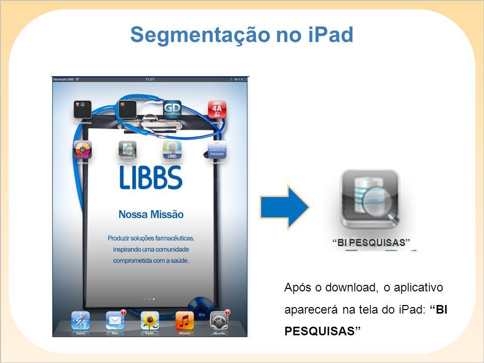 """Após o download, o aplicativo aparecerá na tela do iPad: """"BI PESQUISAS"""" """"BI PESQUISAS"""" Segmentação no iPad"""