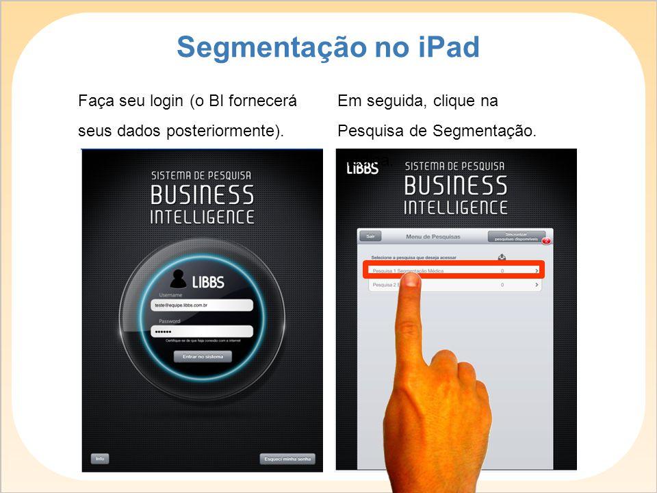 Em seguida, clique na Pesquisa de Segmentação. Médica. Segmentação no iPad Faça seu login (o BI fornecerá seus dados posteriormente).