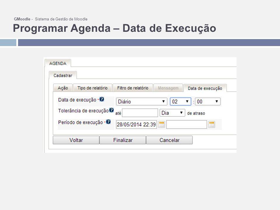 GMoodle - Sistema de Gestão de Moodle Programar Agenda – Data de Execução