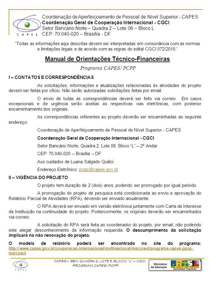 Coordenação de Aperfeiçoamento de Pessoal de Nível Superior - CAPES Coordenação Geral de Cooperação Internacional - CGCI Setor Bancário Norte – Quadra 2 – Lote 06 – Bloco L CEP: 70.040-020 – Brasília - DF CAPES – SBN, QUADRA 2, LOTE 6, BLOCO L – CGCI PROGRAMA CAPES/PCPP III – ITENS FINANCIÁVEIS São autorizadas 2 missões de trabalho e 2 missões de estudo por país envolvido no projeto.